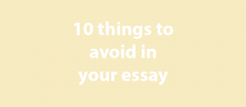 10 things to avoid in your essay