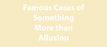 Plagiarism – Famous Cases of Something More than Allusion