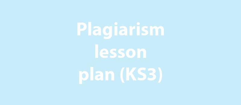 Plagiarism lesson plan - KS3