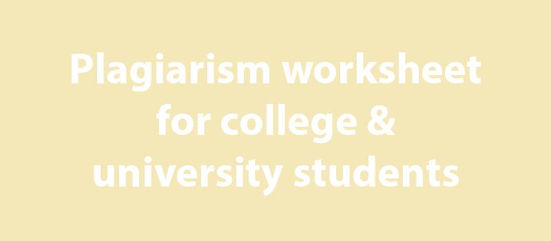 Plagiarism worksheet college uni
