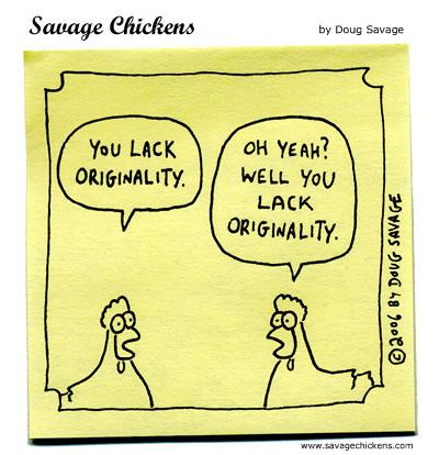 You lack originality